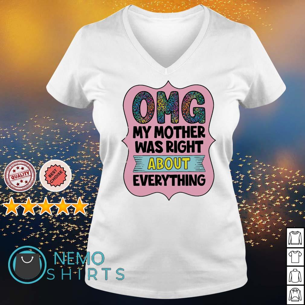 OMG my mother was right about everything s v-neck-t-shirt