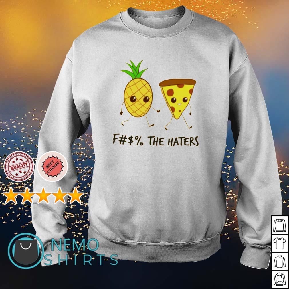 Pineapple and Pizza fuck the haters s sweater