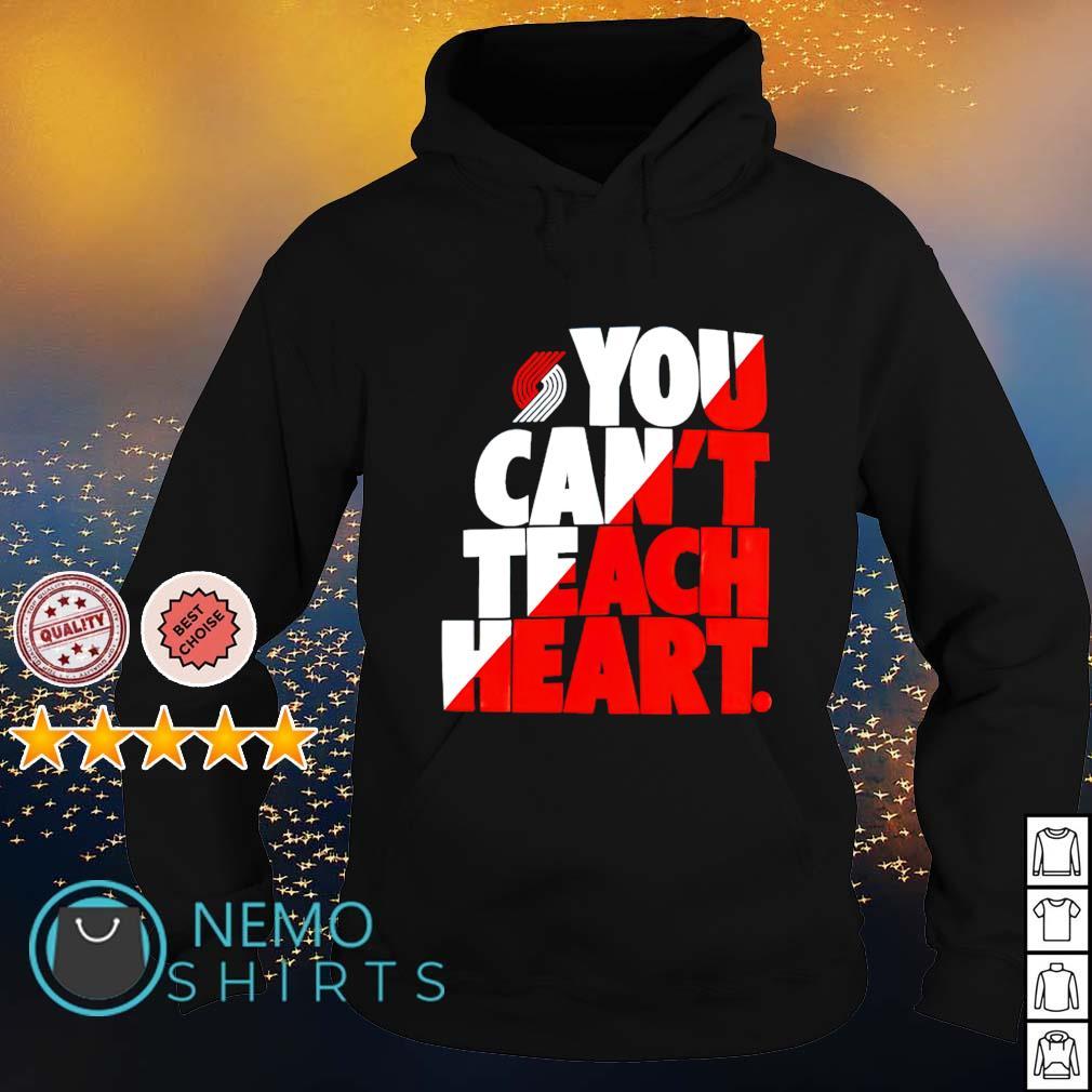 Portland Trail Blazers you can't teach heart s hoodie