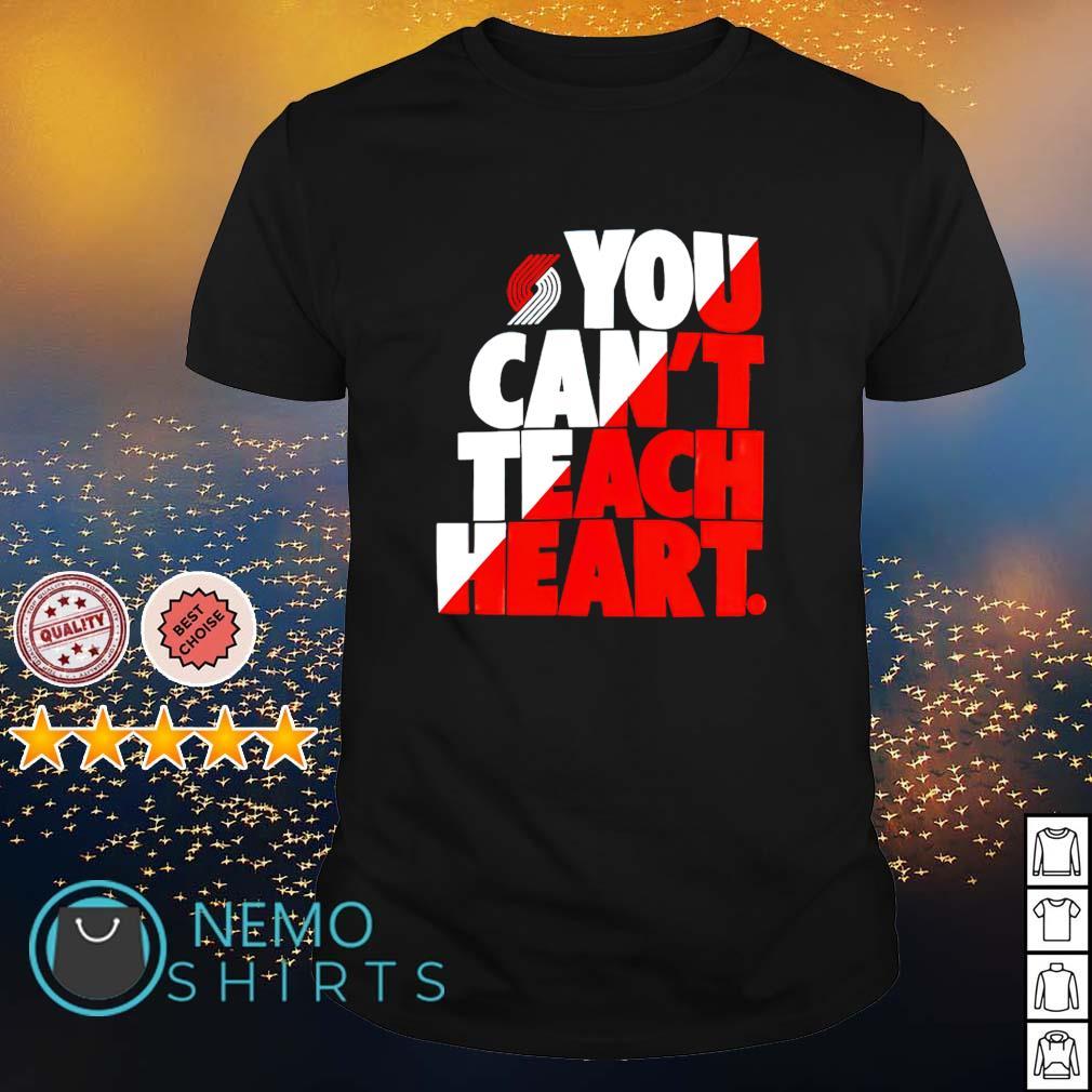 Portland Trail Blazers you can't teach heart shirt