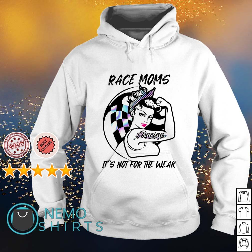 Race Moms it's not for the weak s hoodie