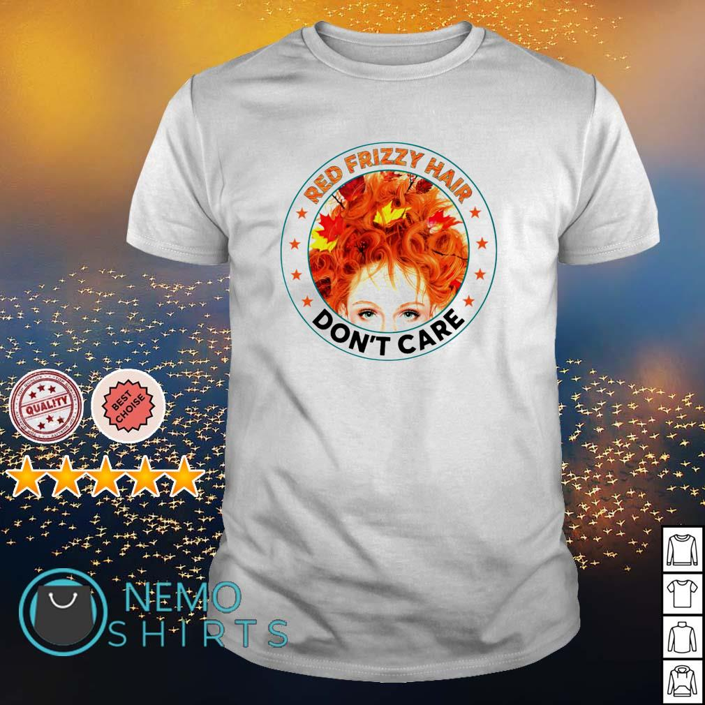 Red frizzy hair don't care shirt