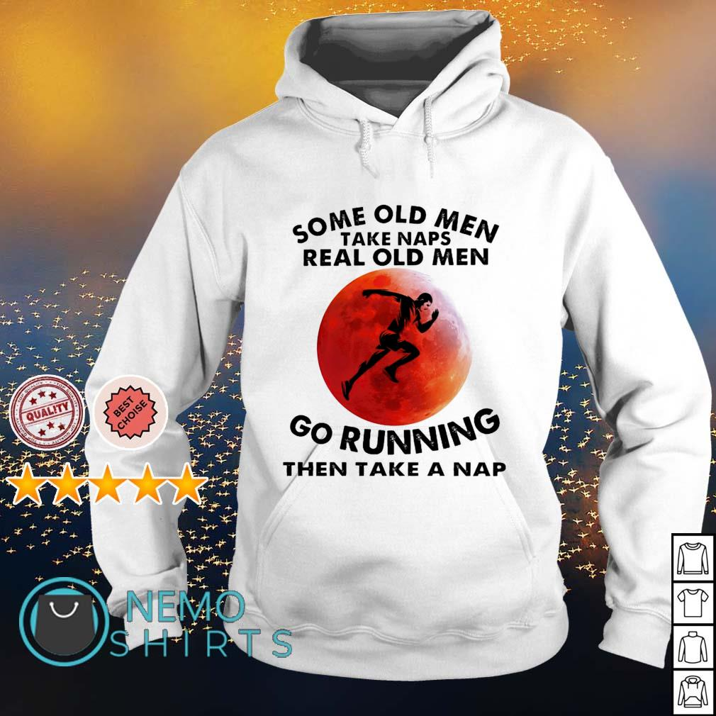 Some old men take naps real old men go running the take a nap s hoodie