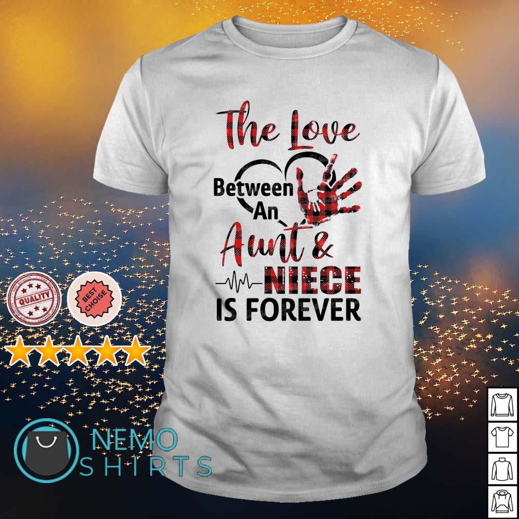 The love between an Aunt and Niece is forever shirt