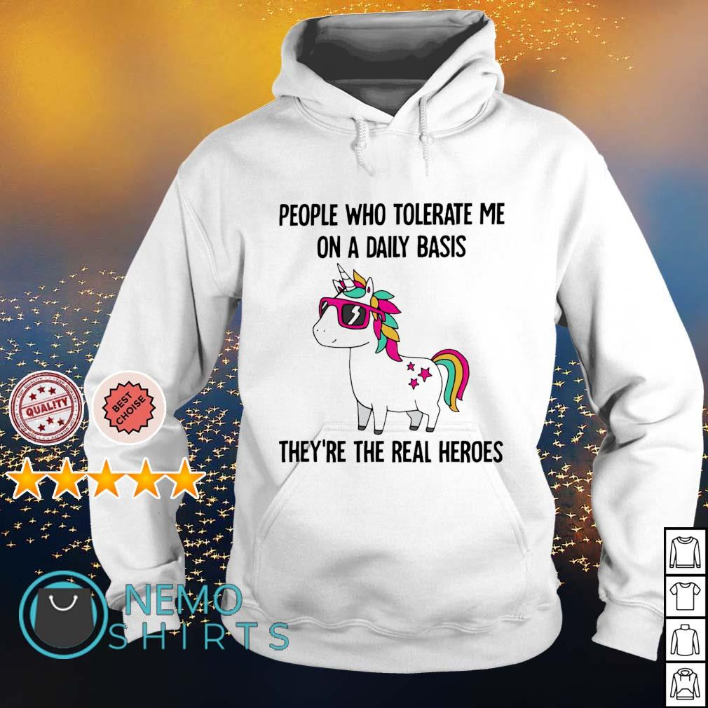 Unicorn people who tolerate me on a daily basis they're the real heroes s hoodie