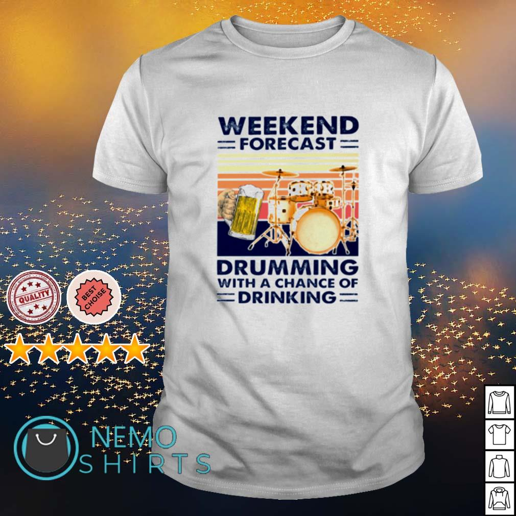 Weekend forecast drumming with a chance of drinking shirt