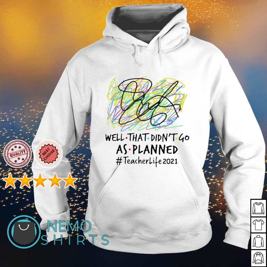 Well that didn't go as planned Teacher life 2021 s hoodie