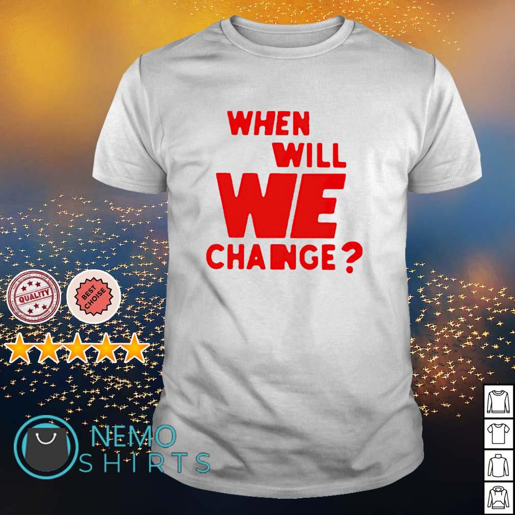 When will we change shirt