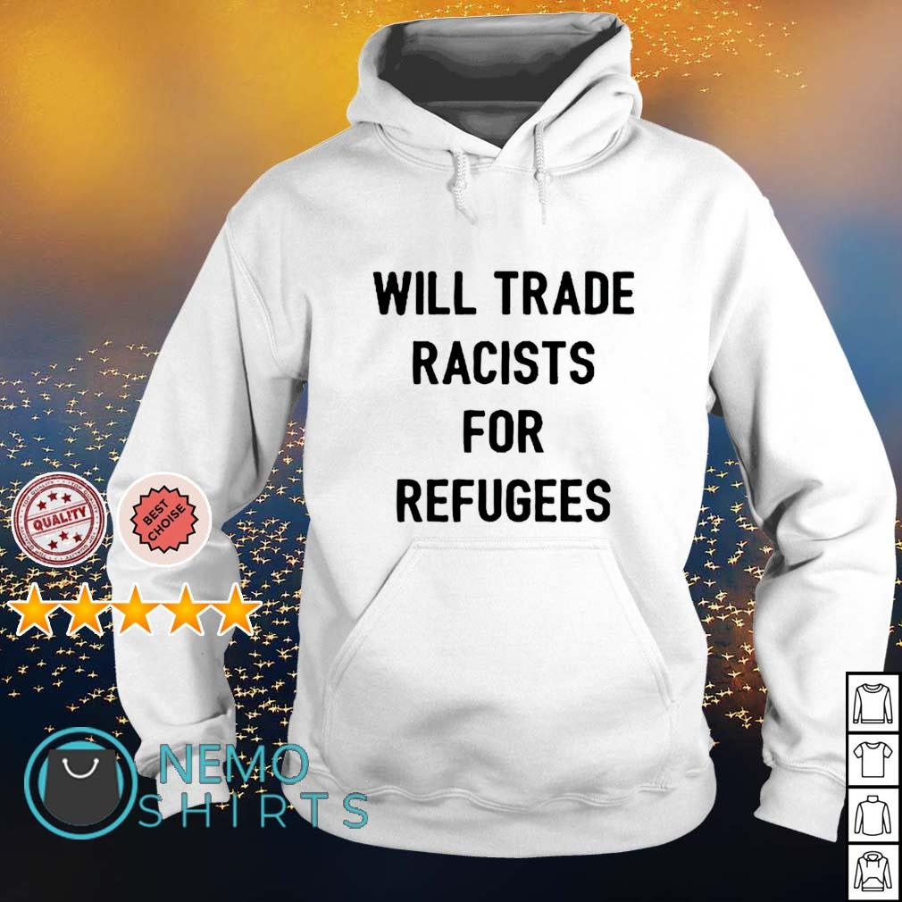 Will trade racists for refugees s hoodie
