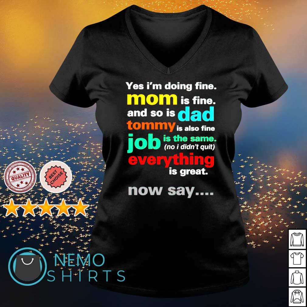 Yes I'm doing fine Mom is fine and so is Dad s v-neck-t-shirt