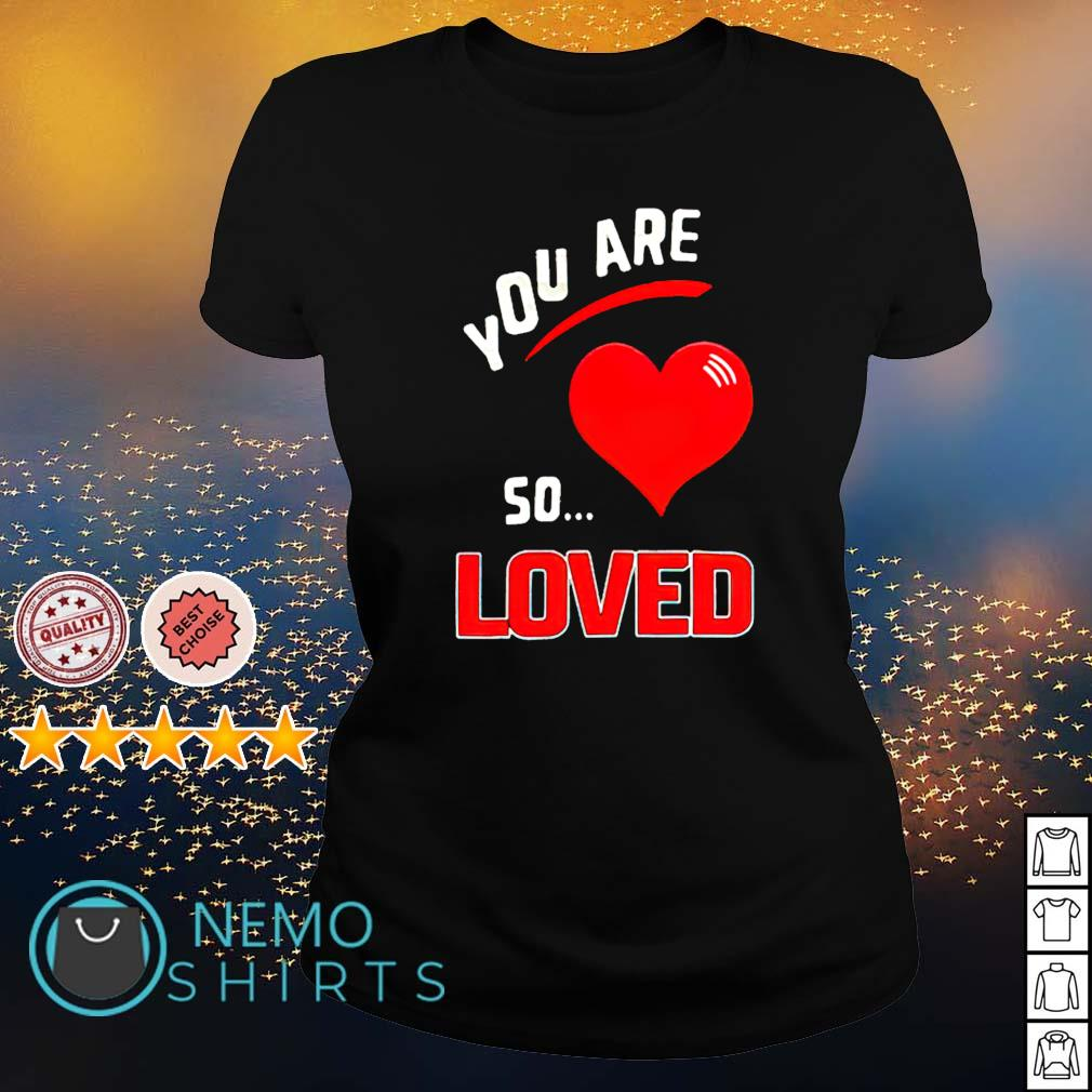 You are so heart loved s ladies-tee