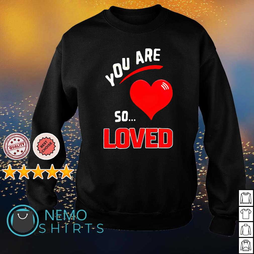 You are so heart loved s sweater