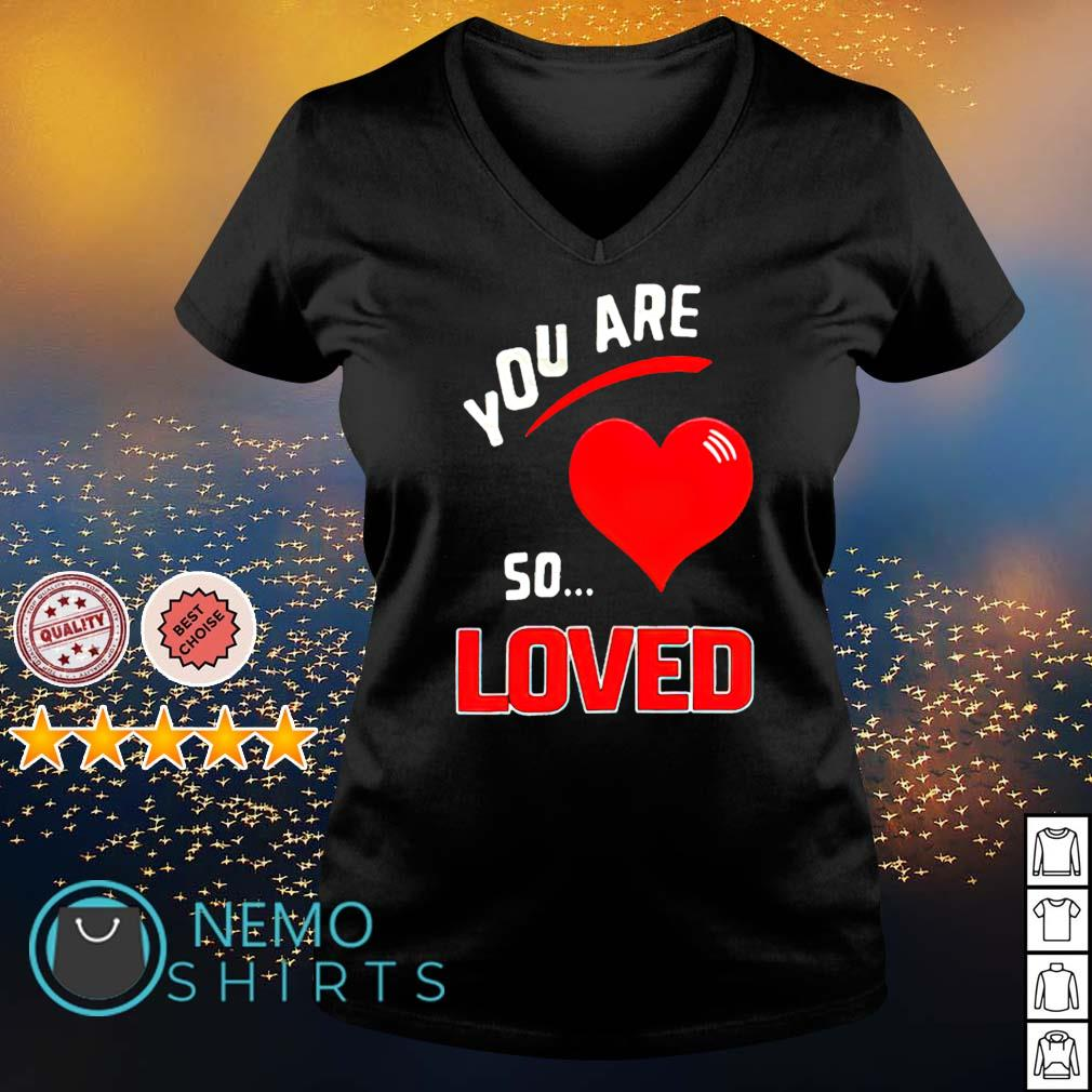 You are so heart loved s v-neck-t-shirt