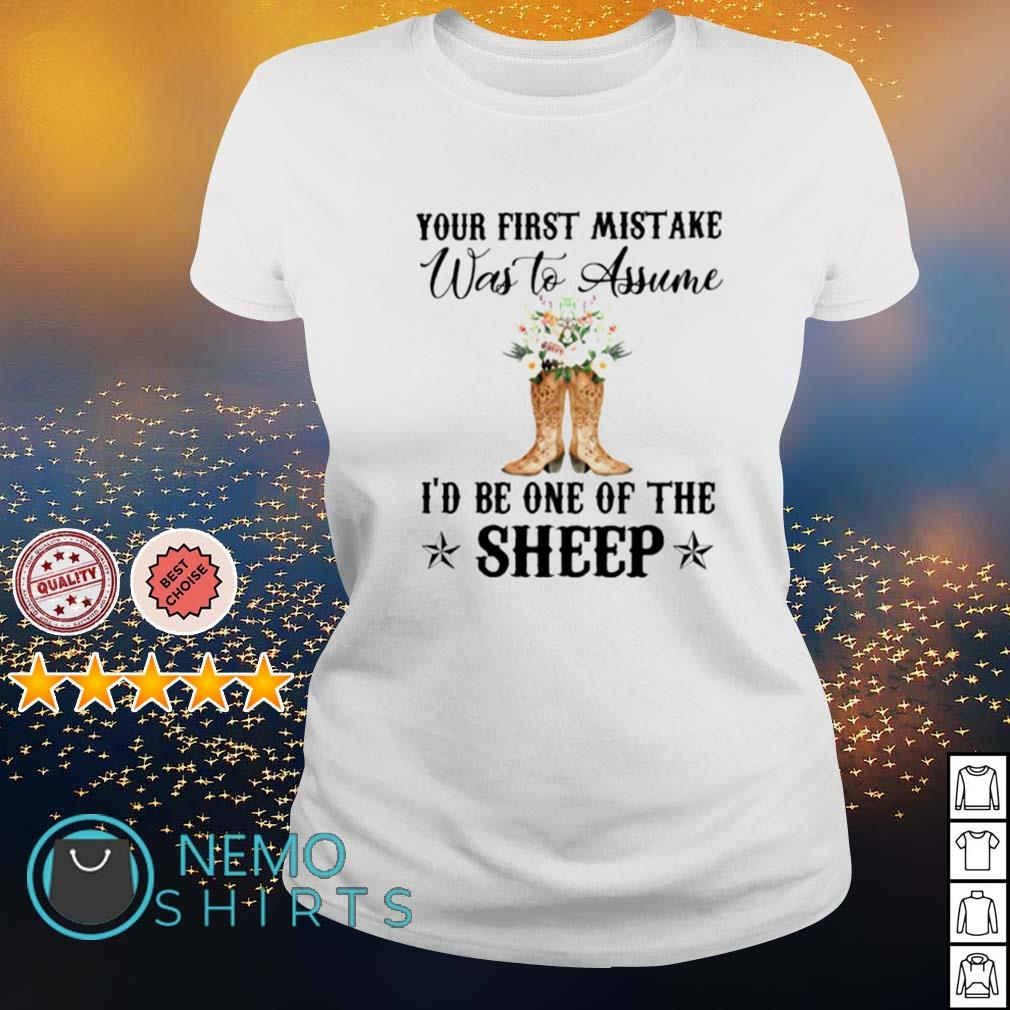 Your first mistake was to assume I'd be one of the sheep s ladies-tee