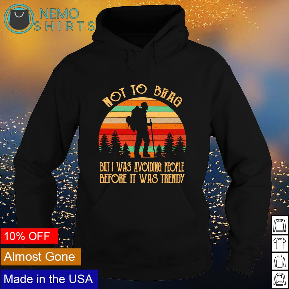 Camping not to brag but I was avoiding people before it was trendy s hoodie