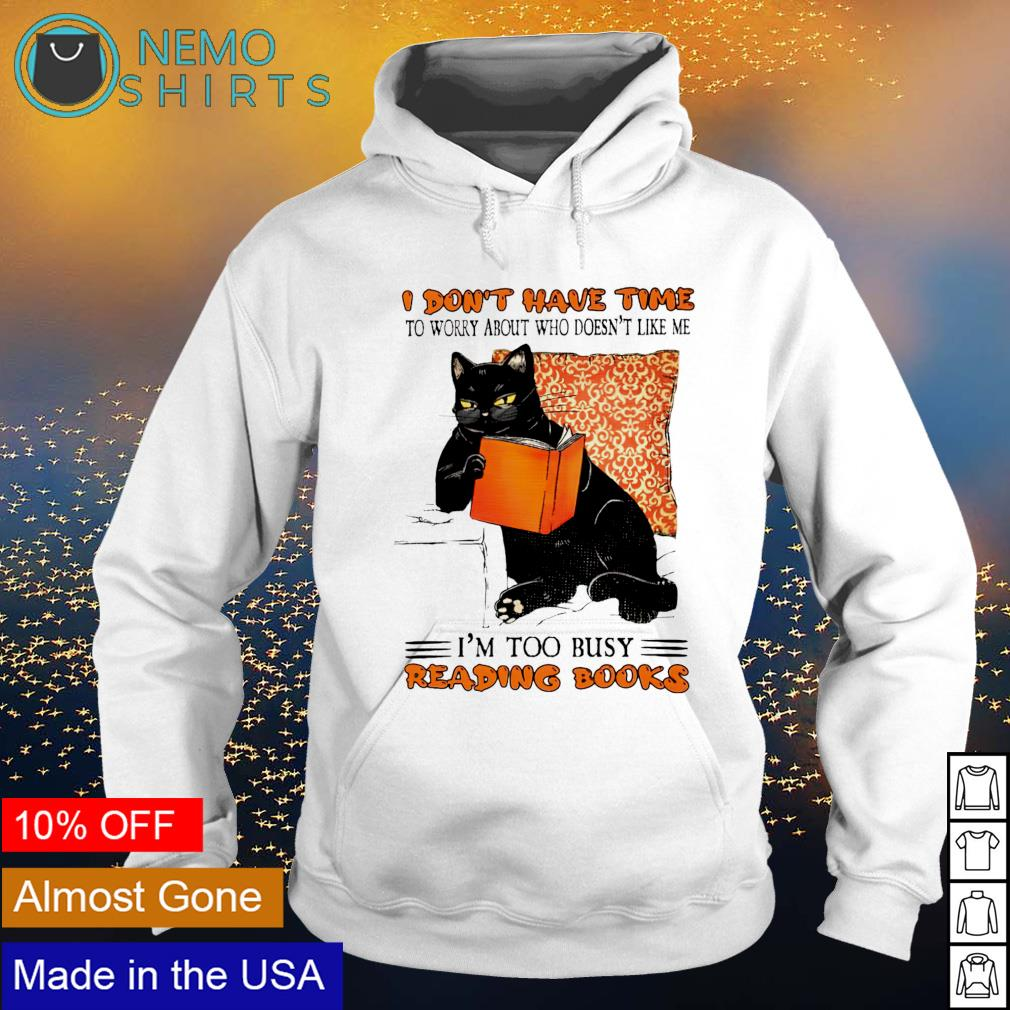 Cat I don't have time to worry about who doesn't like me s hoodie