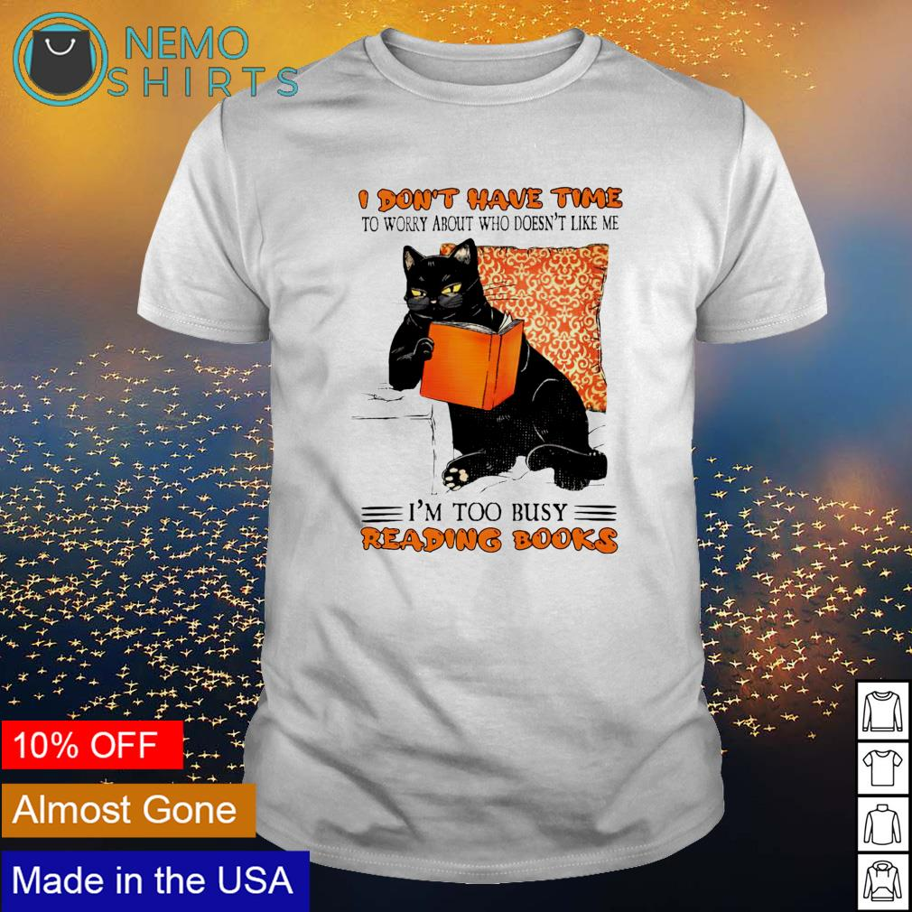 Cat I don't have time to worry about who doesn't like me shirt