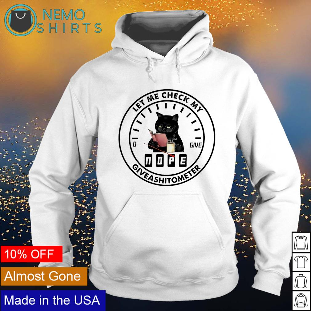 Cat let me check my nope giveashitometer s hoodie