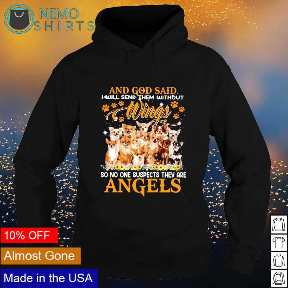 Chihuahua and God said I will send them without wings so no one suspects they are angels s hoodie