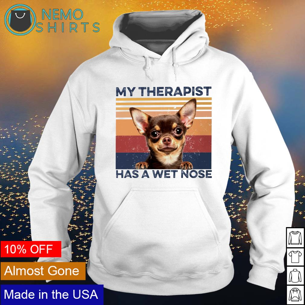 Chihuahua my therapist has a wet nose s hoodie