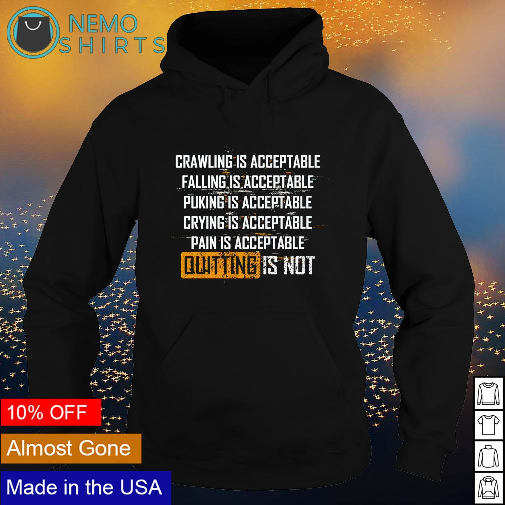 Crawling is acceptable falling is acceptable puking is acceptable quitting is not s hoodie