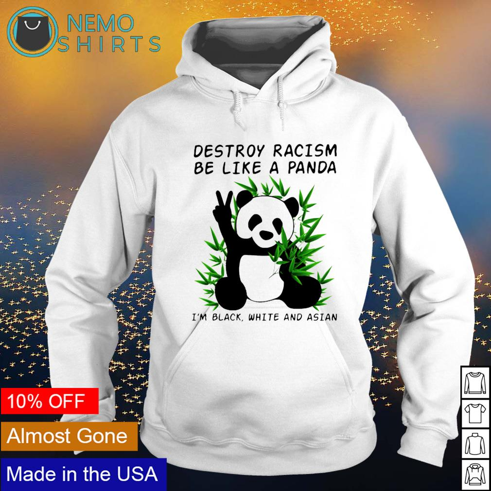 Destroy racism be like a Panda I'm black white and Asian s hoodie