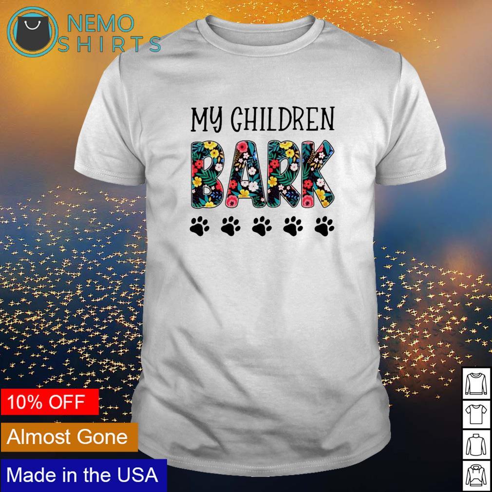 Dog my children bark shirt