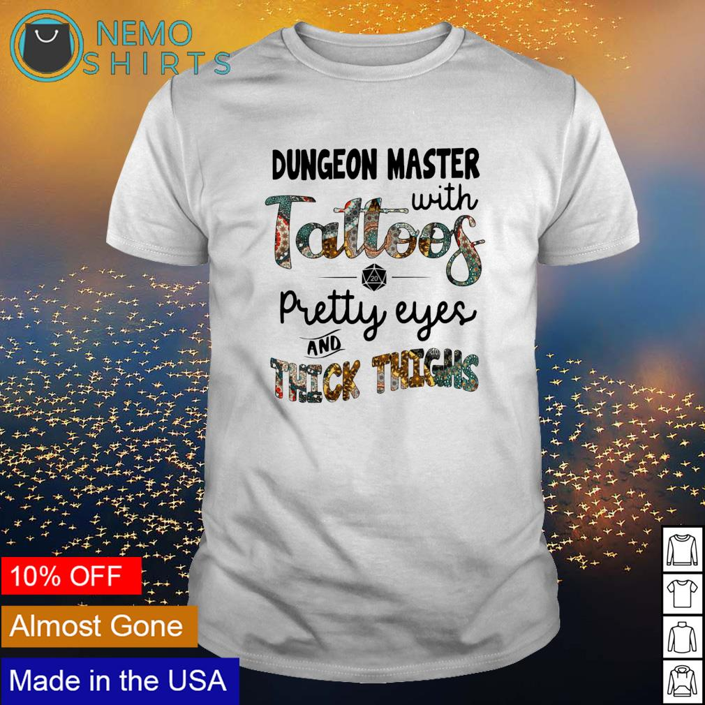 Dungeon Master with tattoos pretty eyes and thick thighs shirt
