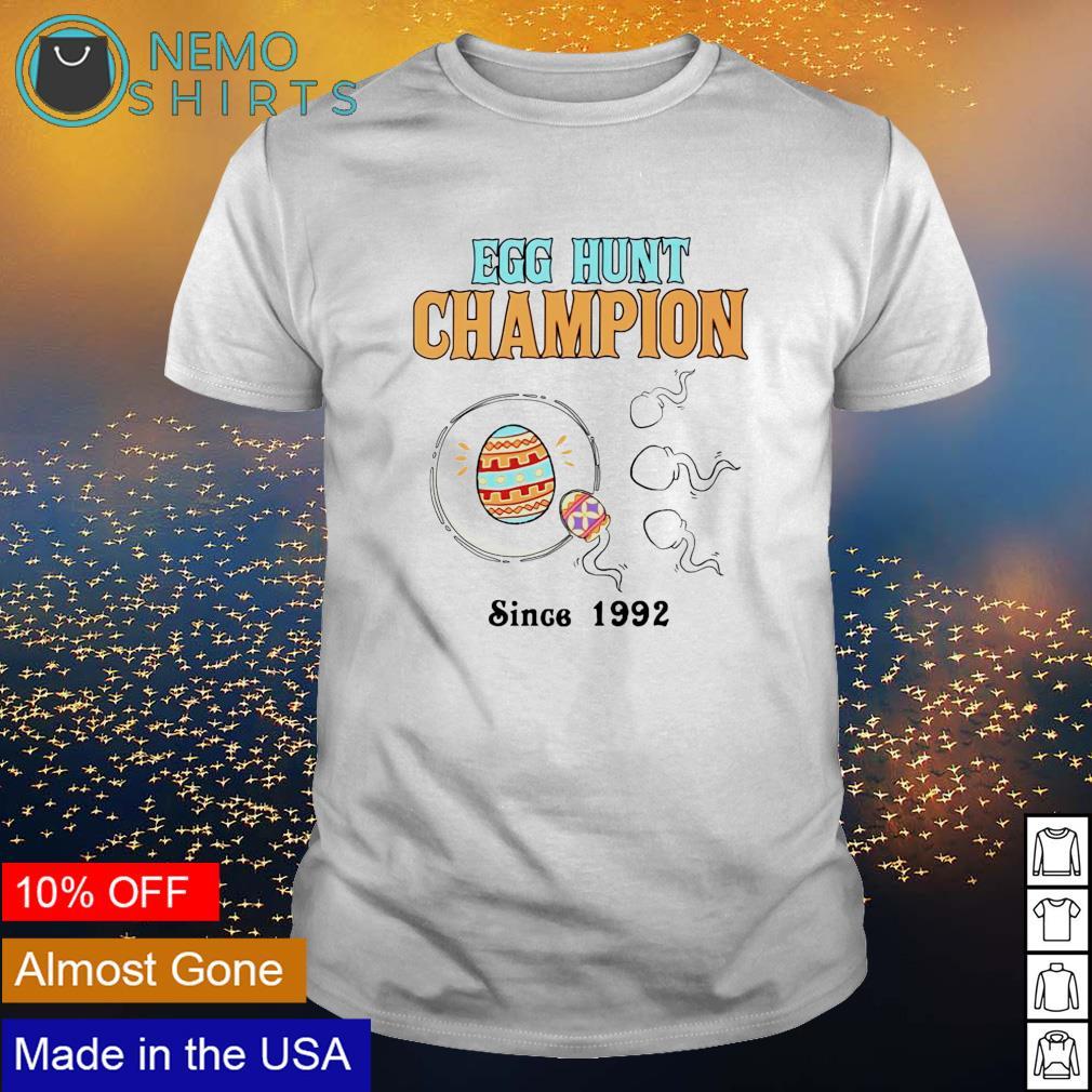 Egg hunt champion since 1992 shirt