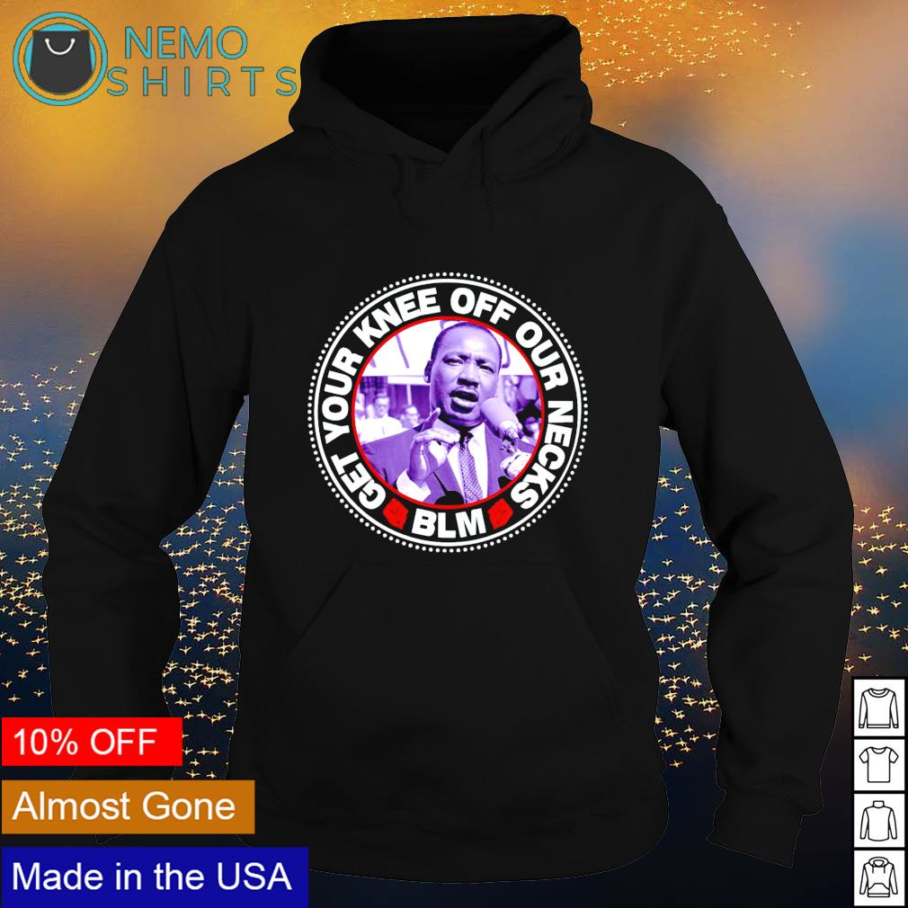 Get your knee off our necks BLM s hoodie