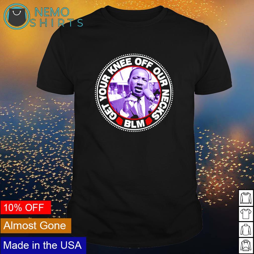 Get your knee off our necks BLM shirt