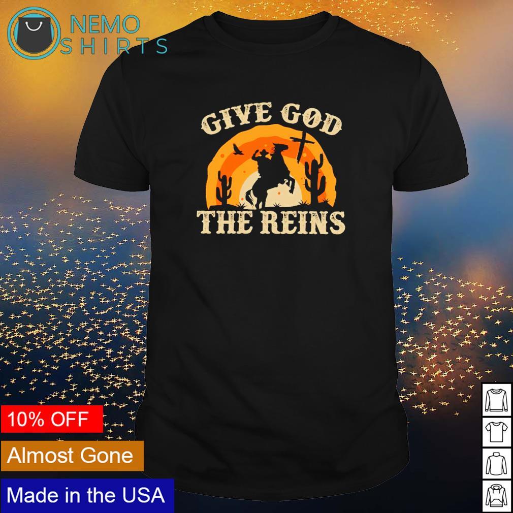 Give God The Reins shirt