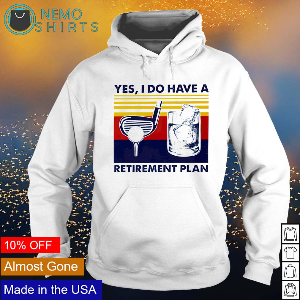 Golf yes I do have a retirement plan s hoodie