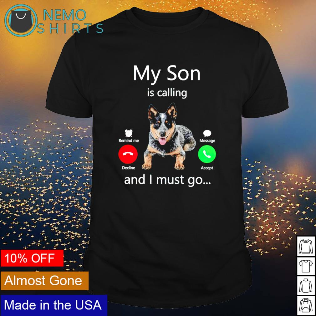 Heeler my son is calling and I must go shirt