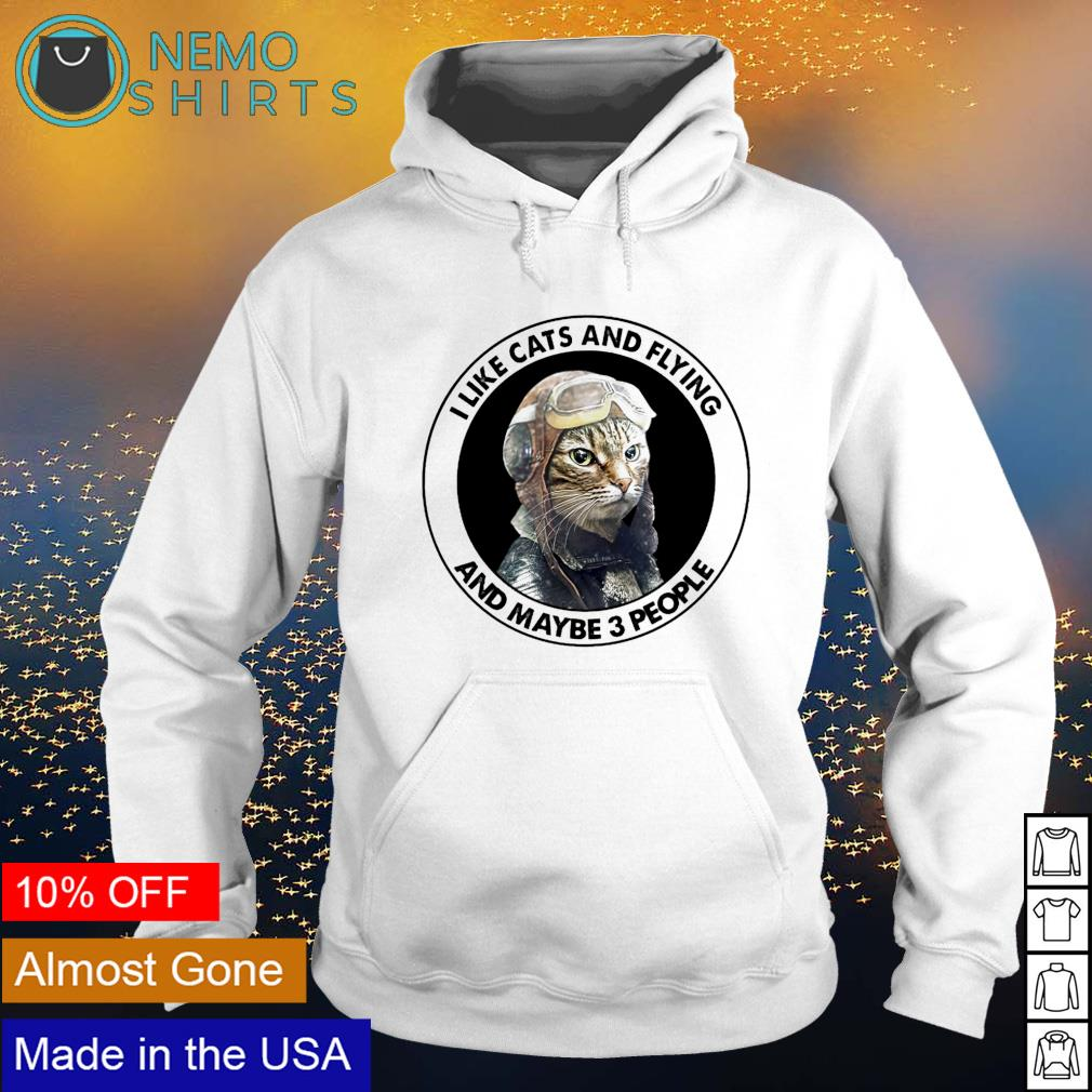 I like cats and flying and maybe 3 people s hoodie