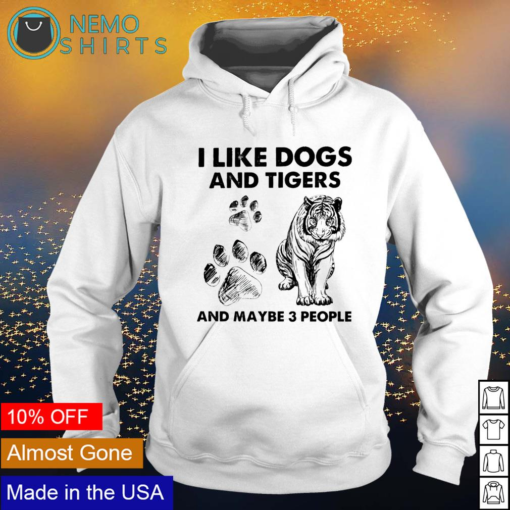 I like dogs and tigers and maybe 3 people s hoodie