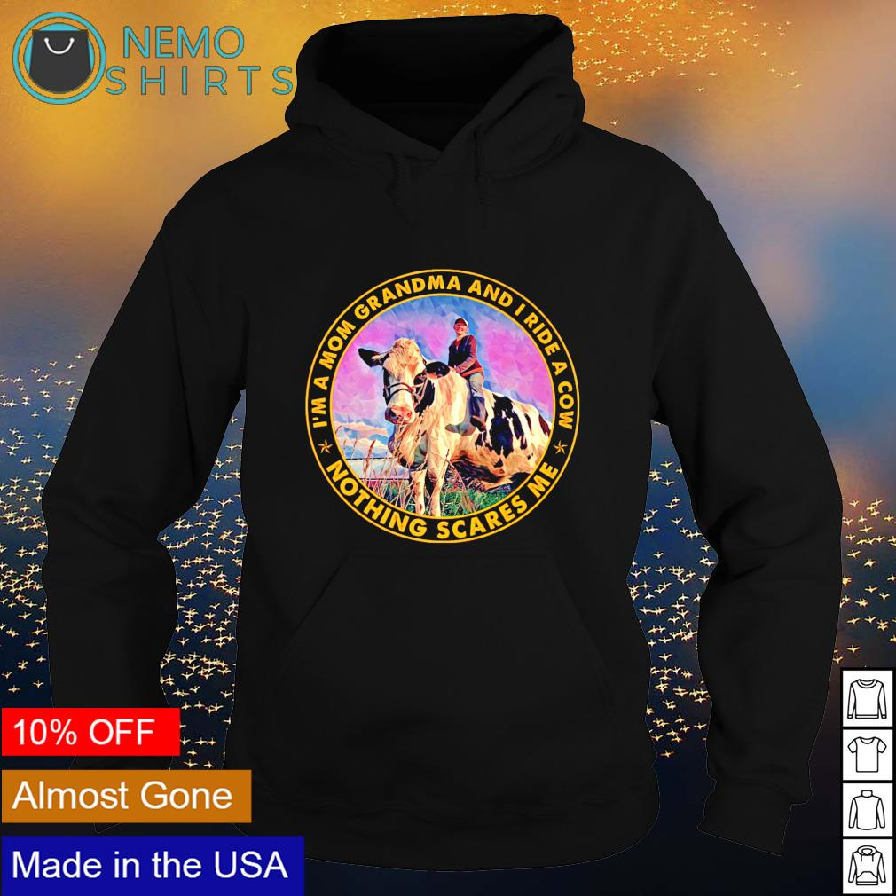 I'm a mom grandma and I ride a cow nothing scares me s hoodie