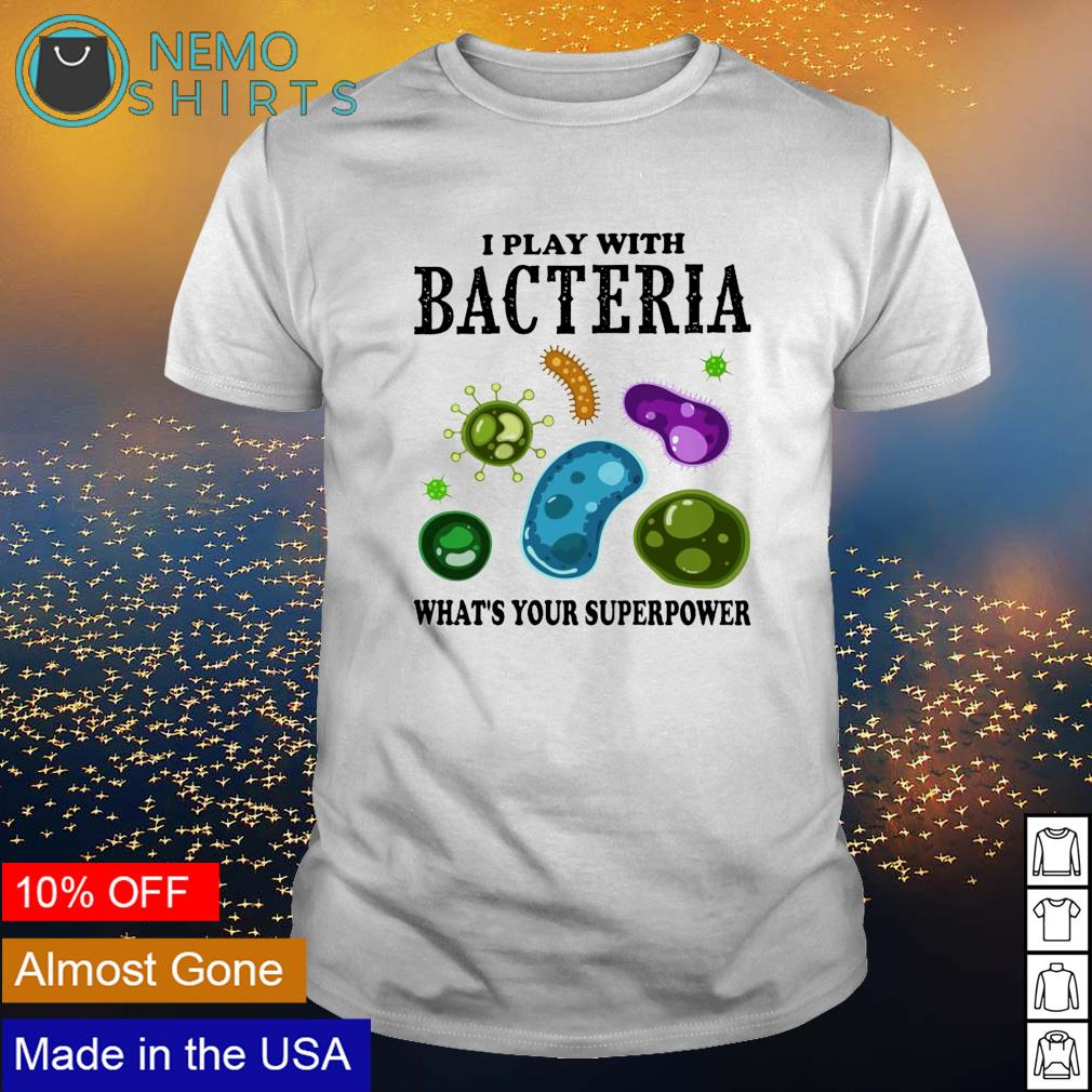 I play with bacteria what's your superpower shirt
