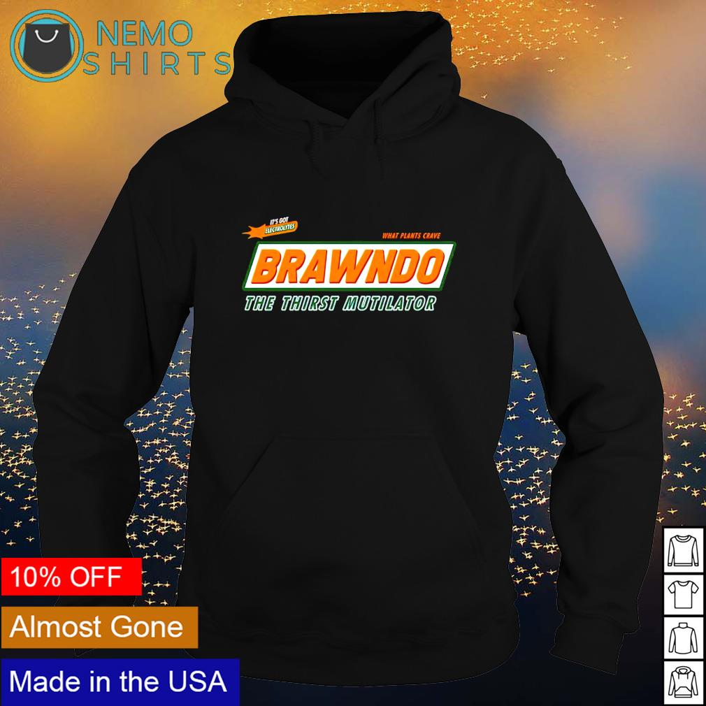 It's got electrolytes what plants crave brawndo the thirst mutilator s hoodie