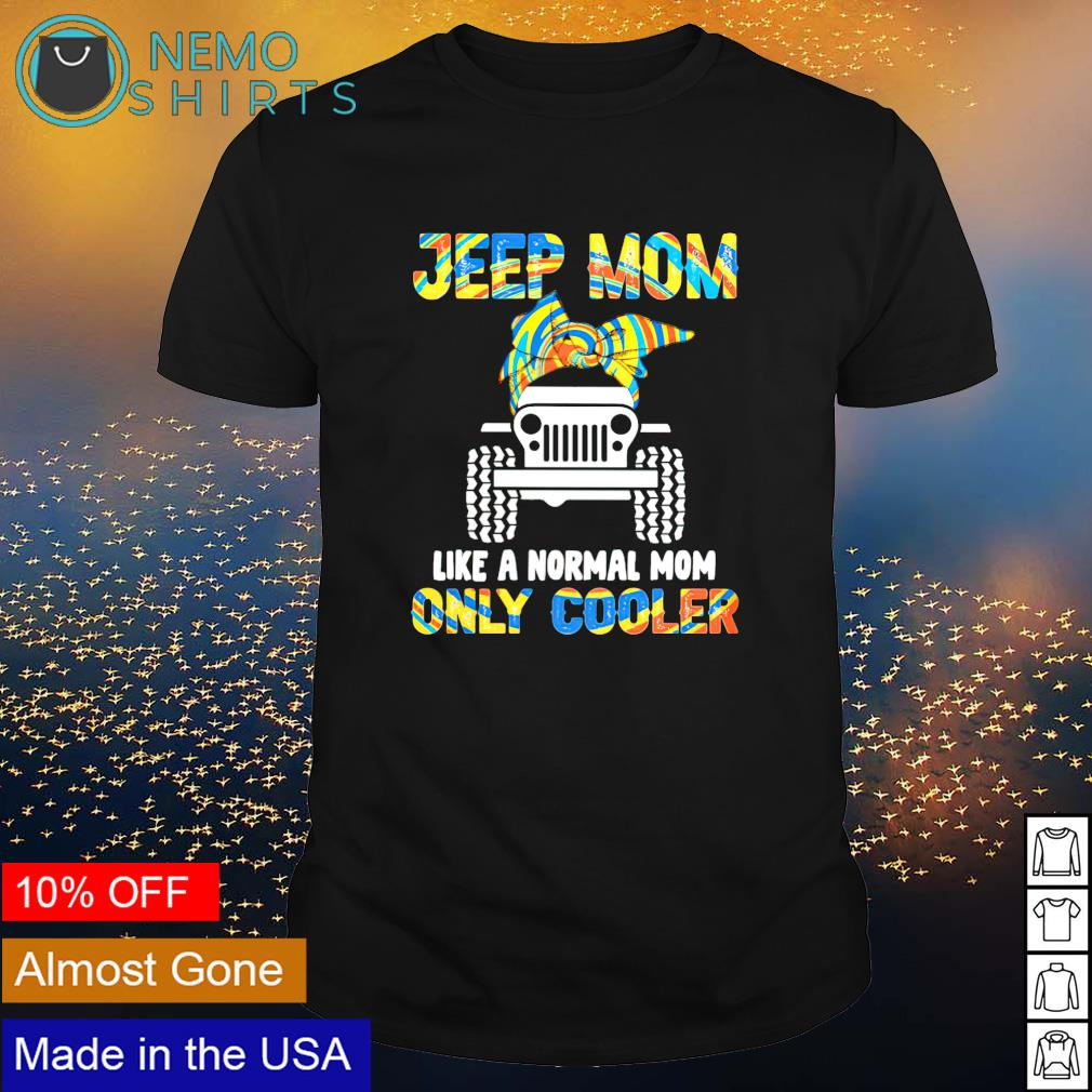 Jeep Mom like a normal Mom only cooler shirt