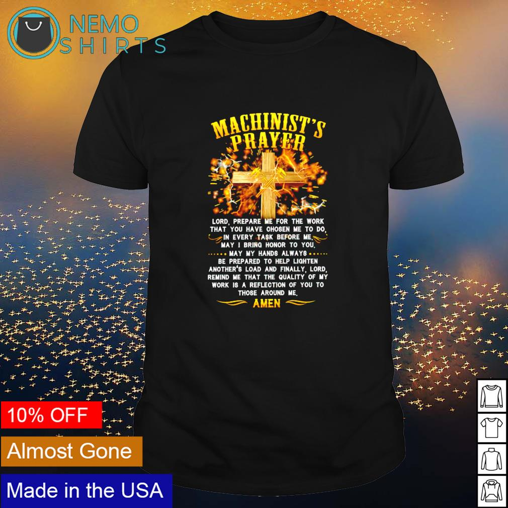 Machinist's prayer lord prepare me for the work that you have chosen me shirt