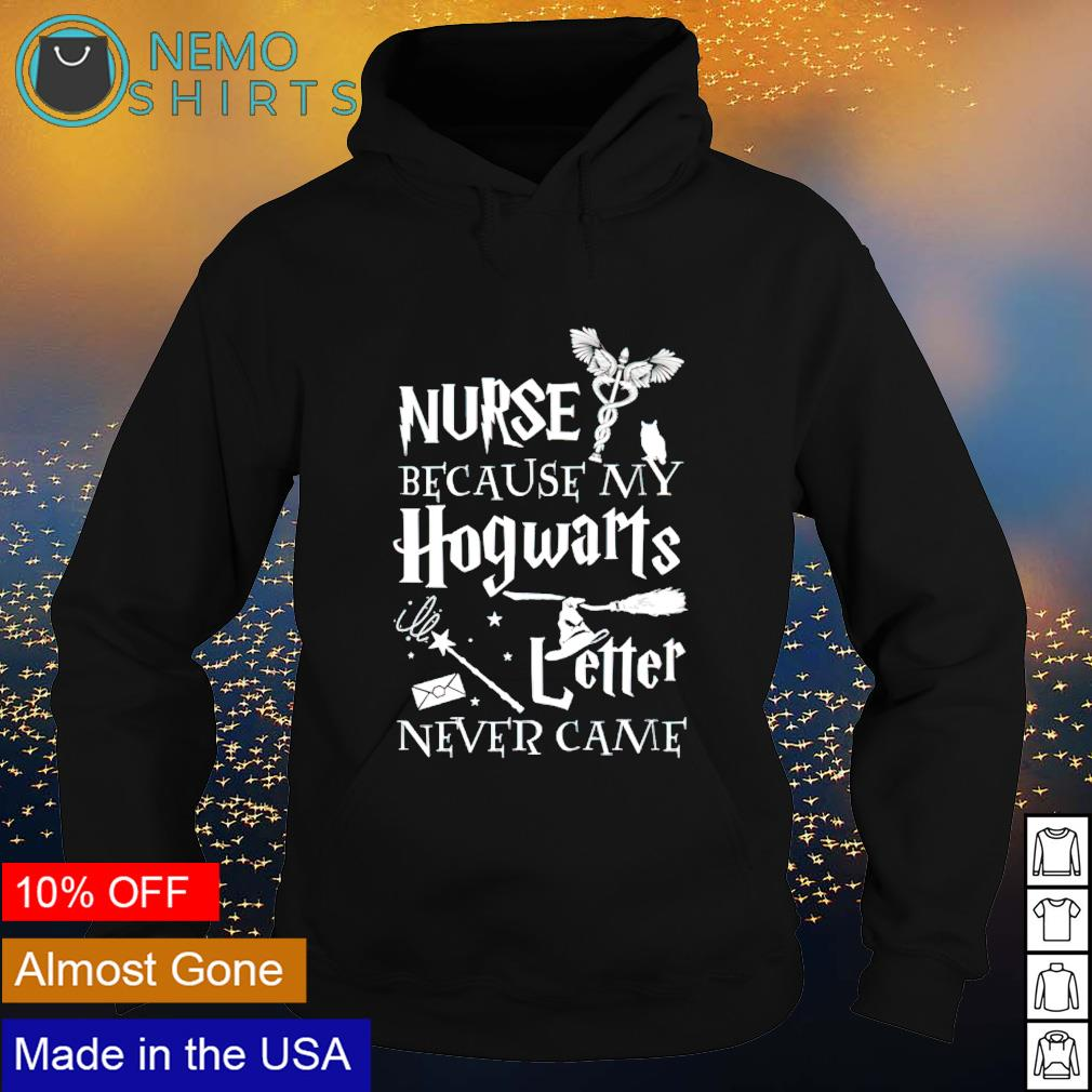 Nurse because my hogwarts letter never came s hoodie