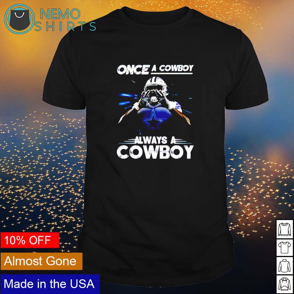 Once a Cowboy always a Cowboy shirt