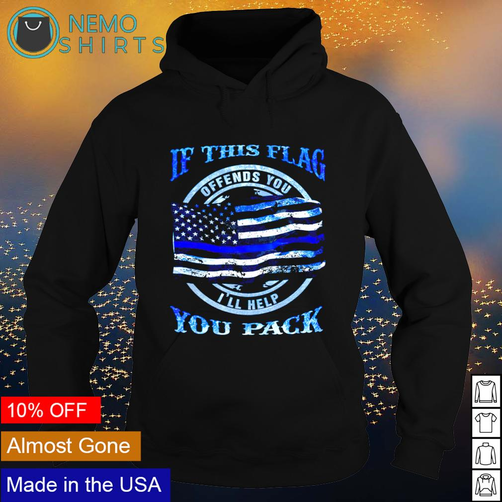 Police if this flag you pack offends you I'll help s hoodie