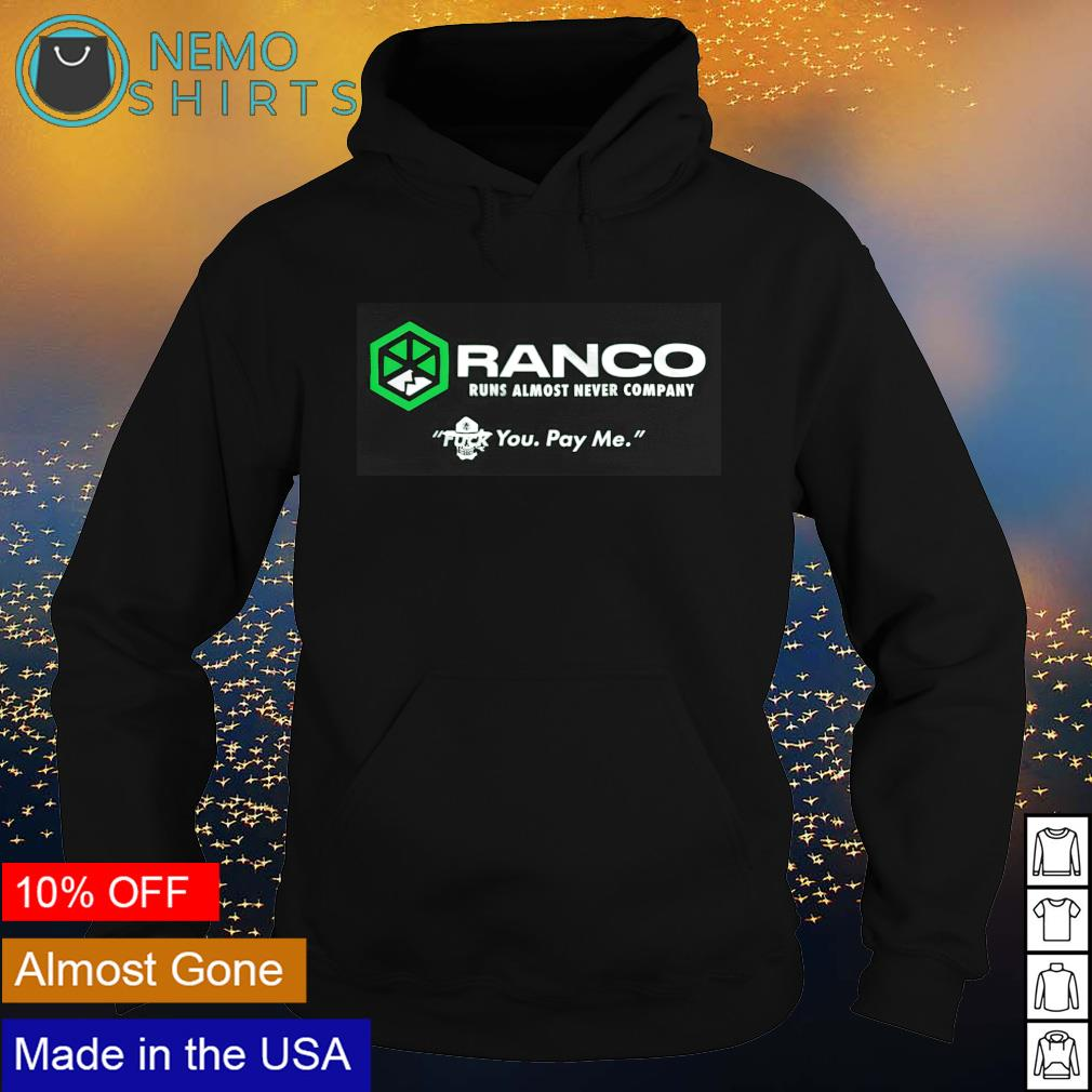 Ranco runs almost never company you pay me s hoodie