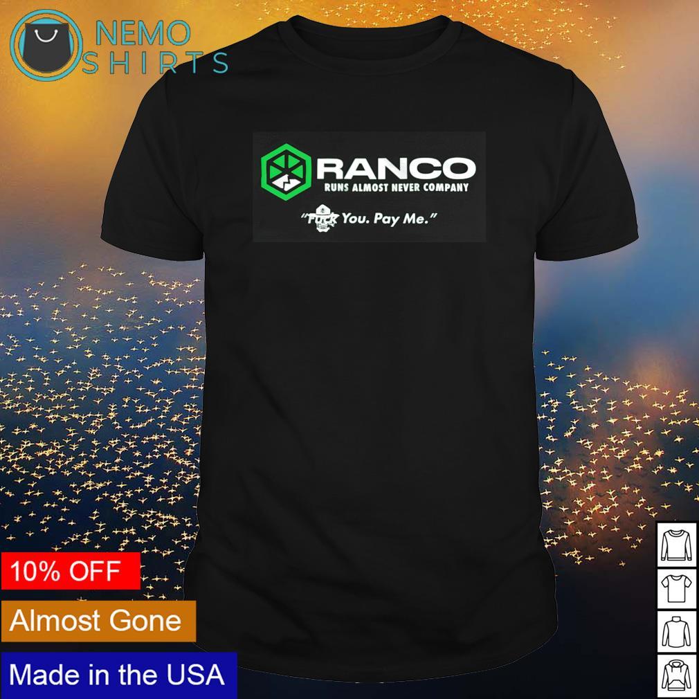 Ranco runs almost never company you pay me shirt