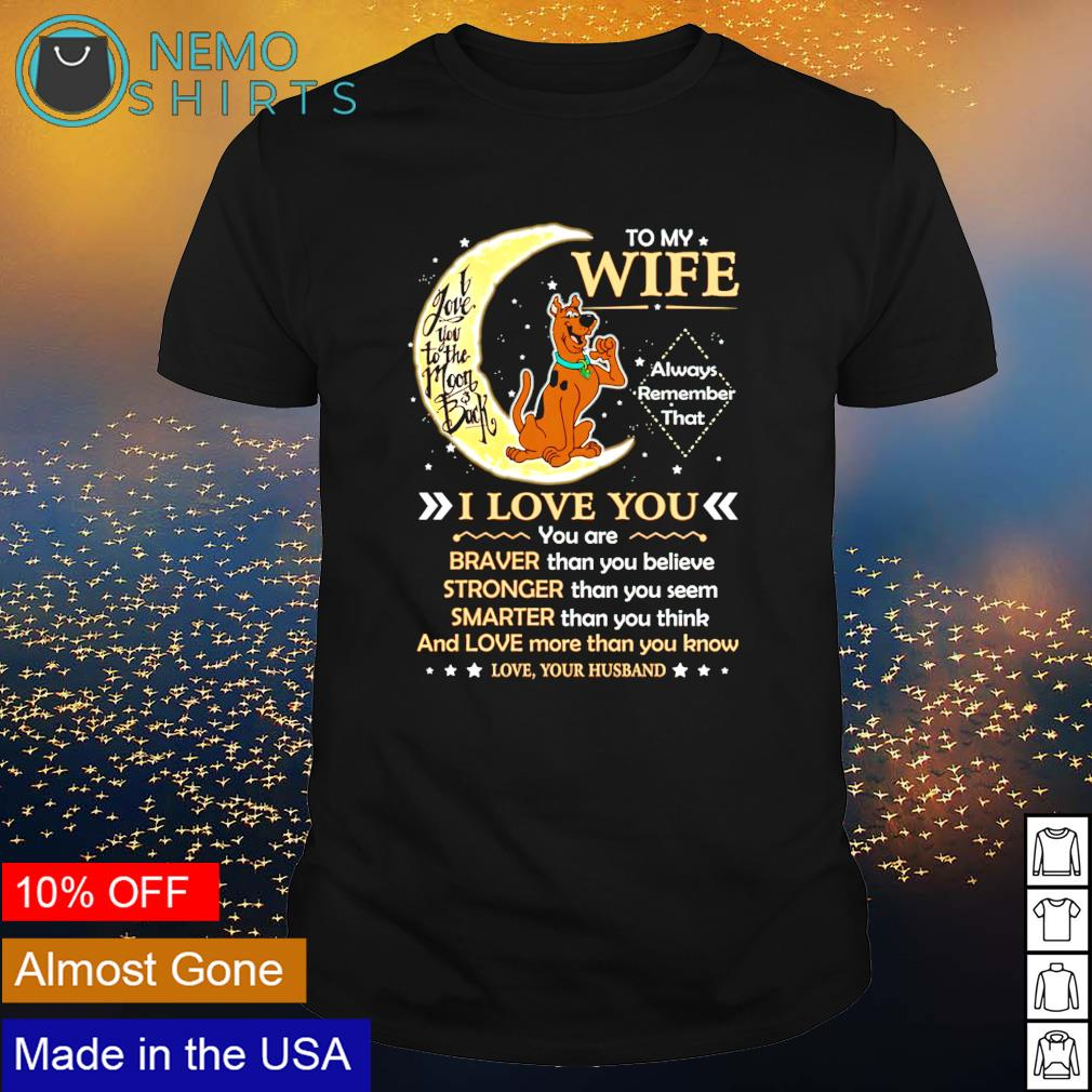 Scooby-doo to my wife I love you you are braver shirt