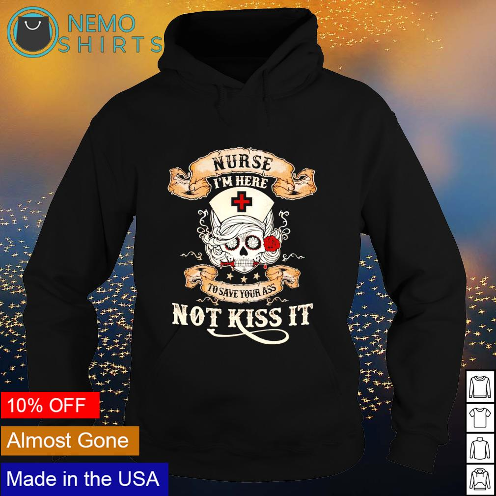 Skull nurse I'm here to save your ass not kiss it s hoodie