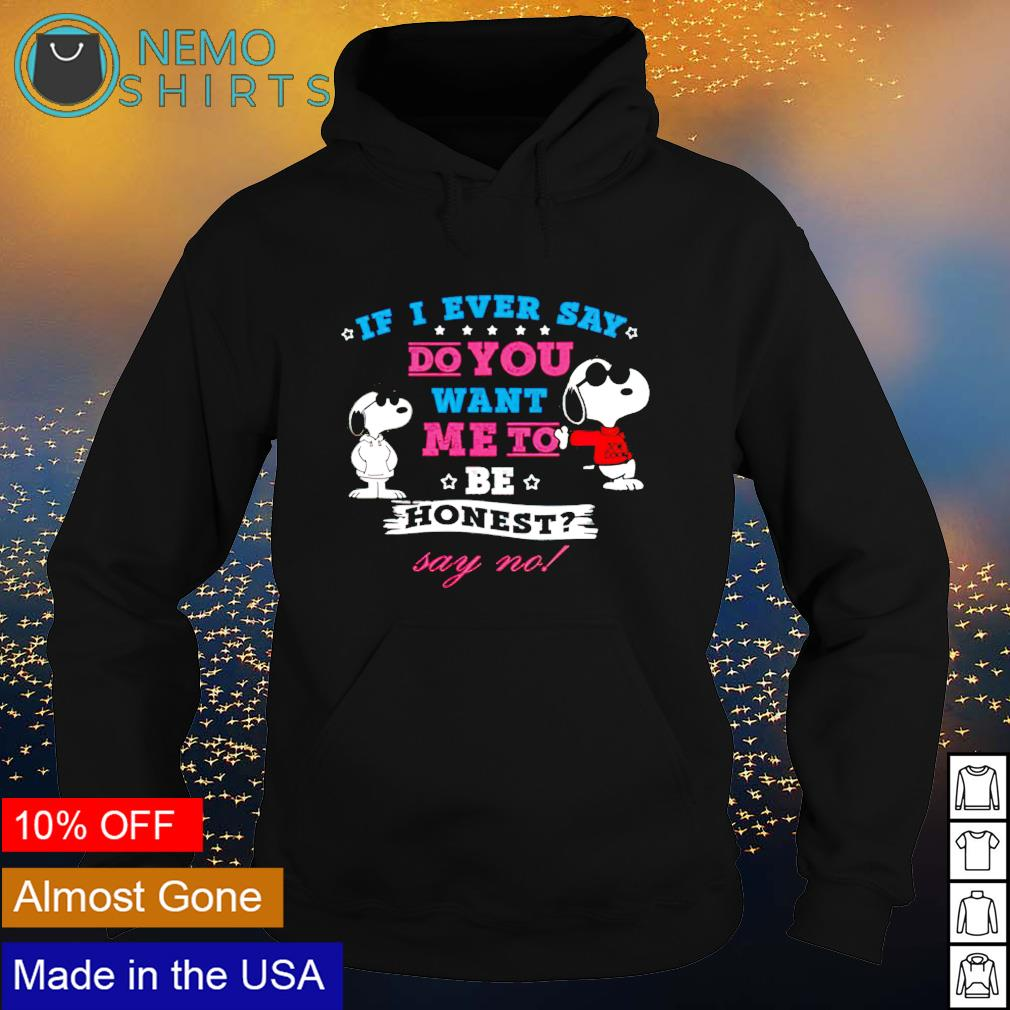 Snoopy if I ever say do you want me to be honest say no s hoodie