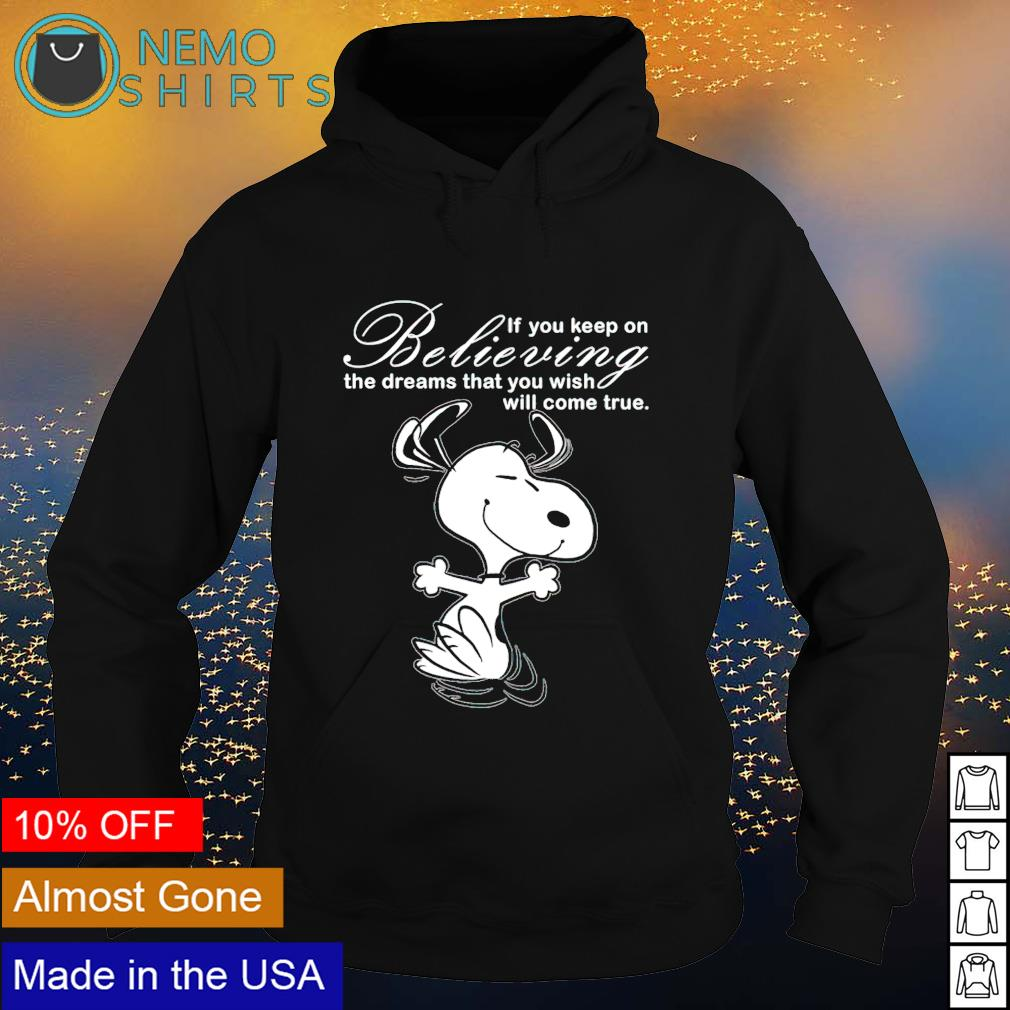 Snoopy if you keep on believing the dreams that you wish will come true s hoodie